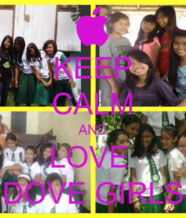 KEEP CALM AND LOVE  DOVE GIRLS