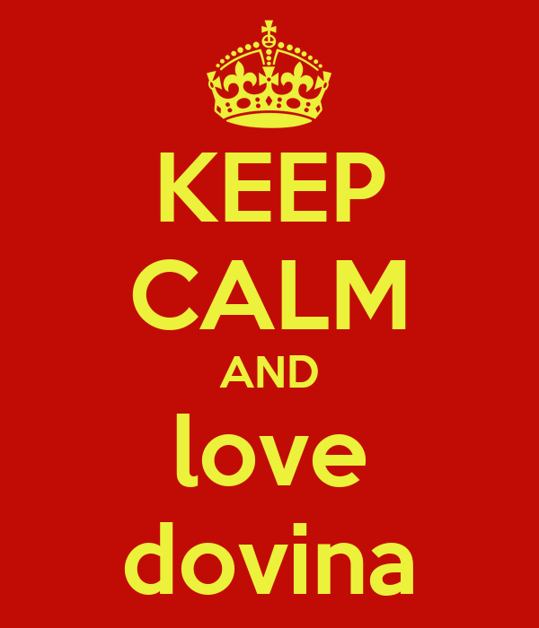 KEEP CALM AND love dovina