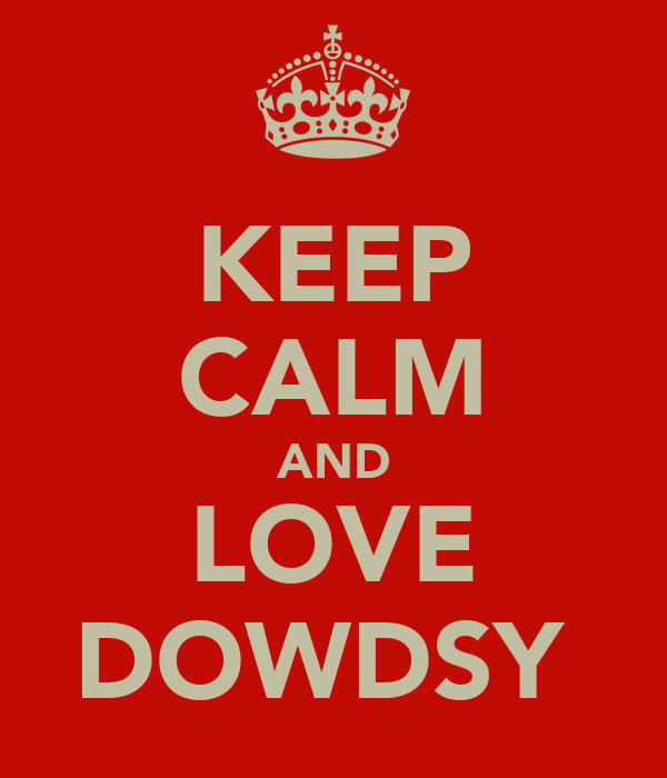 KEEP CALM AND LOVE DOWDSY