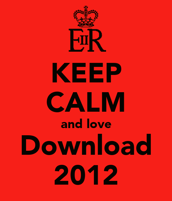 KEEP CALM and love Download  2012