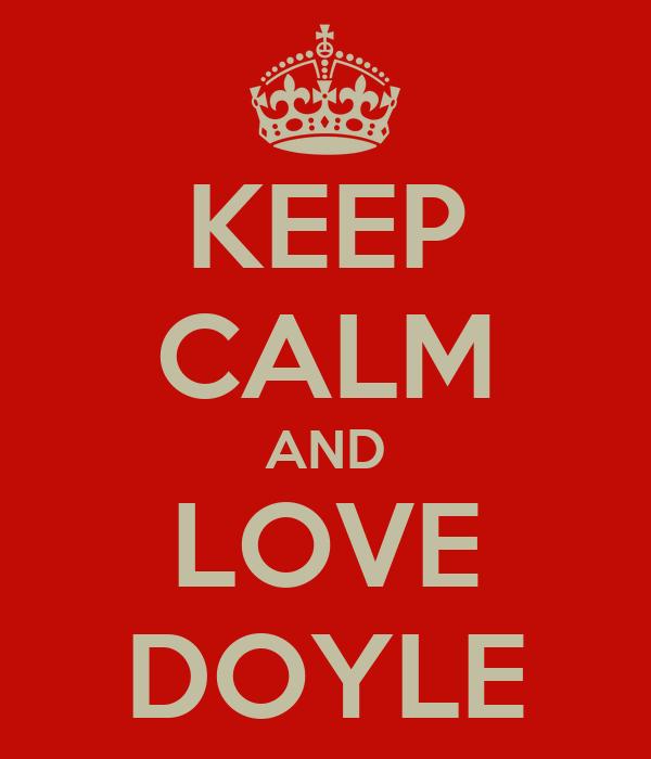 KEEP CALM AND LOVE DOYLE