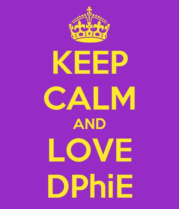 KEEP CALM AND LOVE DPhiE