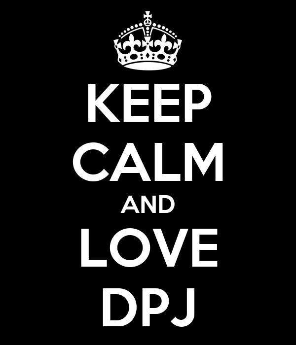 KEEP CALM AND LOVE DPJ