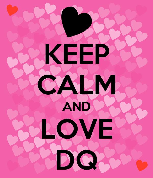 KEEP CALM AND LOVE DQ