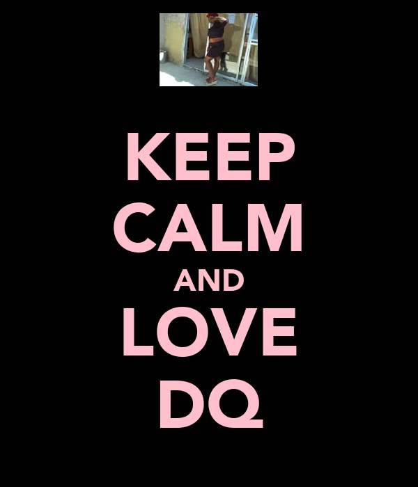 KEEP CALM AND LOVE DQ