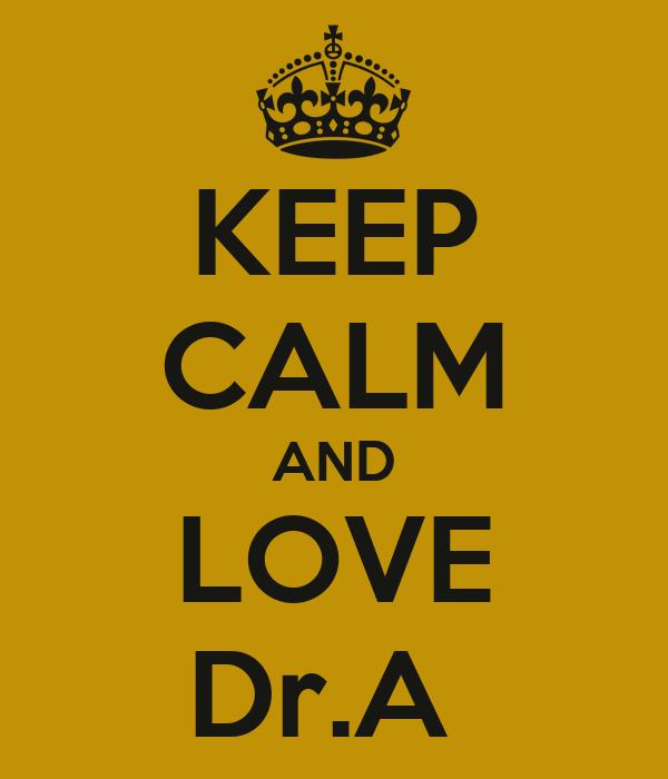 KEEP CALM AND LOVE Dr.A