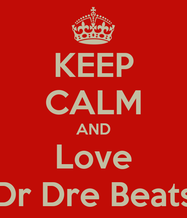 KEEP CALM AND Love Dr Dre Beats