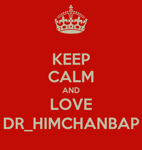 KEEP CALM AND LOVE DR_HIMCHANBAP