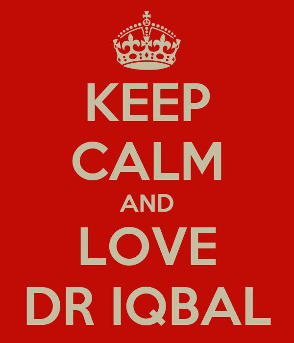 KEEP CALM AND LOVE DR IQBAL