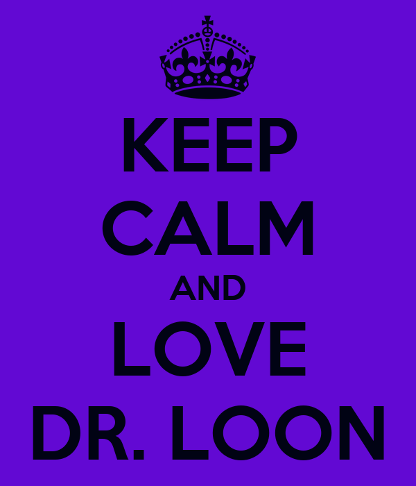 KEEP CALM AND LOVE DR. LOON