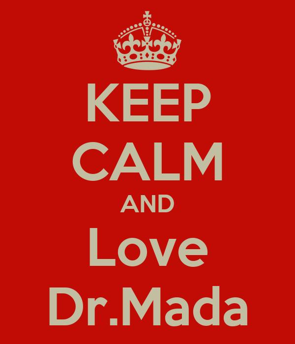 KEEP CALM AND Love Dr.Mada