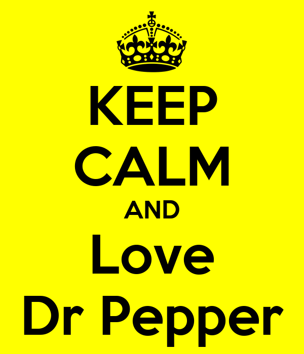 KEEP CALM AND Love Dr Pepper