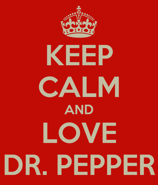 KEEP CALM AND LOVE DR. PEPPER