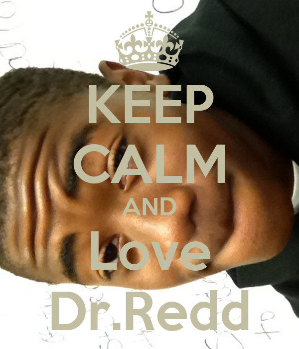 KEEP CALM AND Love Dr.Redd