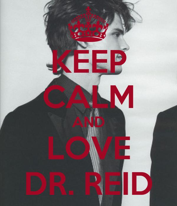KEEP CALM AND LOVE DR. REID