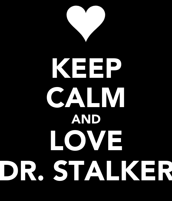 KEEP CALM AND LOVE DR. STALKER