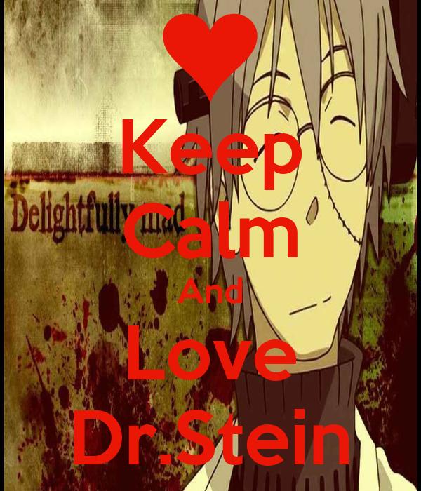 Keep Calm And Love Dr.Stein