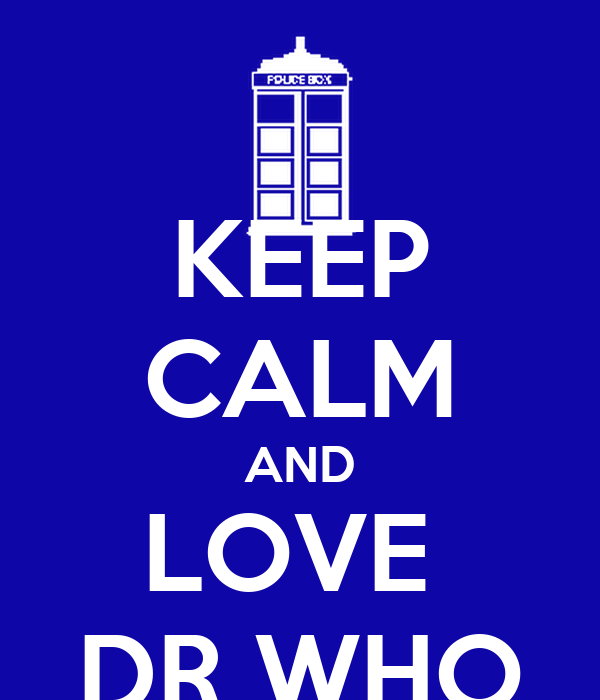 KEEP CALM AND LOVE  DR WHO