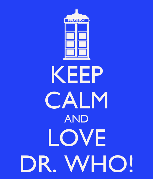 KEEP CALM AND LOVE DR. WHO!