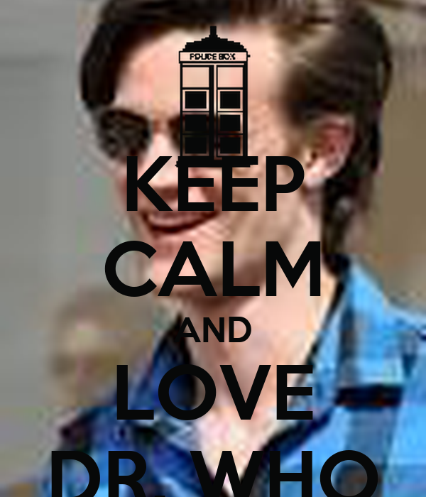KEEP CALM AND LOVE DR. WHO