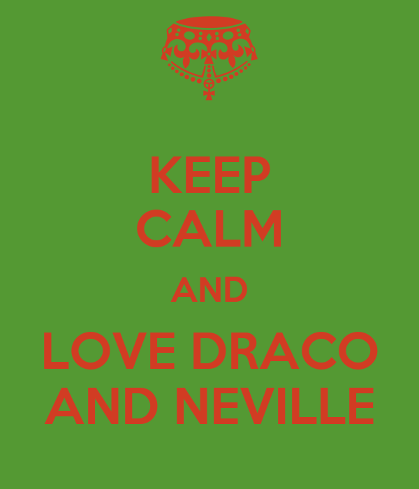 KEEP CALM AND LOVE DRACO AND NEVILLE
