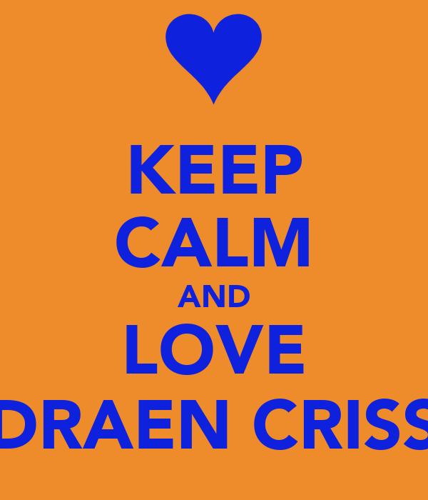 KEEP CALM AND LOVE DRAEN CRISS