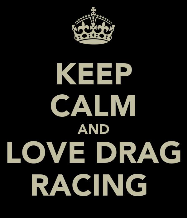KEEP CALM AND LOVE DRAG RACING