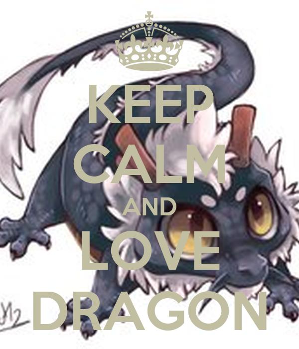 KEEP CALM AND LOVE DRAGON