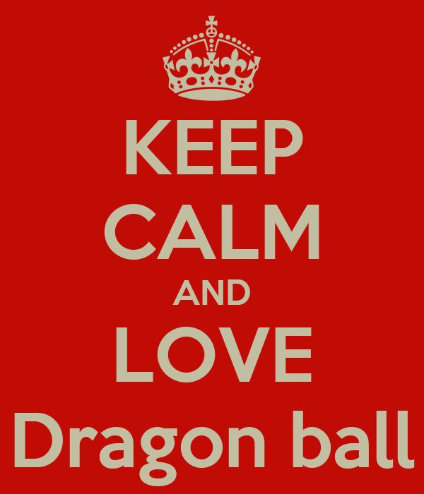 KEEP CALM AND LOVE Dragon ball