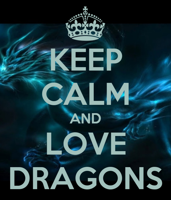 http://sd.keepcalm-o-matic.co.uk/i-w600/keep-calm-and-love-dragons-68.jpg