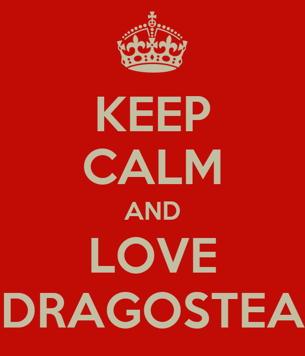 KEEP CALM AND LOVE DRAGOSTEA