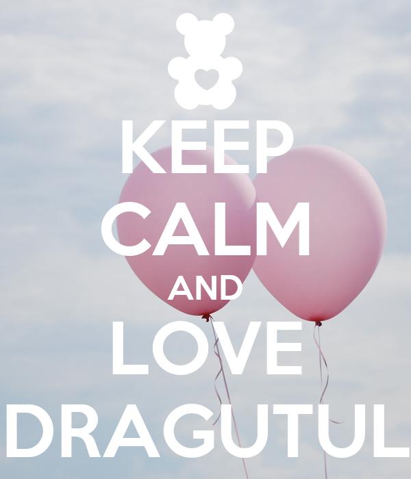 KEEP CALM AND LOVE DRAGUTUL