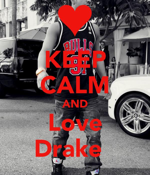 KEEP CALM AND Love Drake ♥