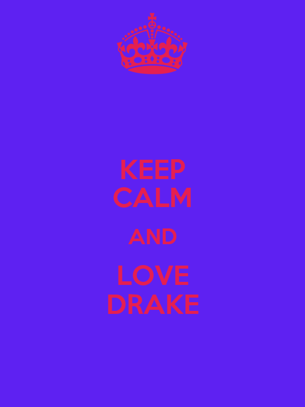 KEEP CALM AND LOVE DRAKE