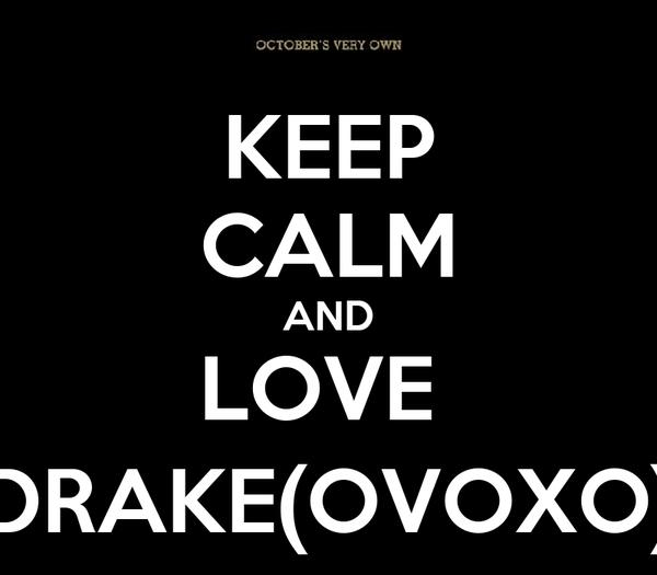 KEEP CALM AND LOVE  DRAKE(OVOXO)