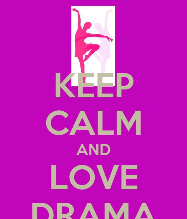 KEEP CALM AND LOVE DRAMA