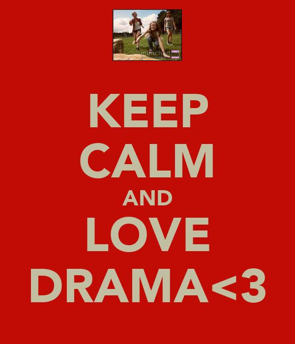 KEEP CALM AND LOVE DRAMA<3