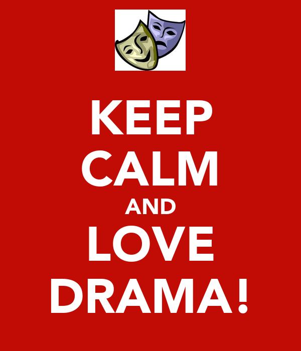 KEEP CALM AND LOVE DRAMA!