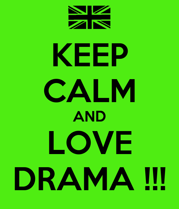 KEEP CALM AND LOVE DRAMA !!!
