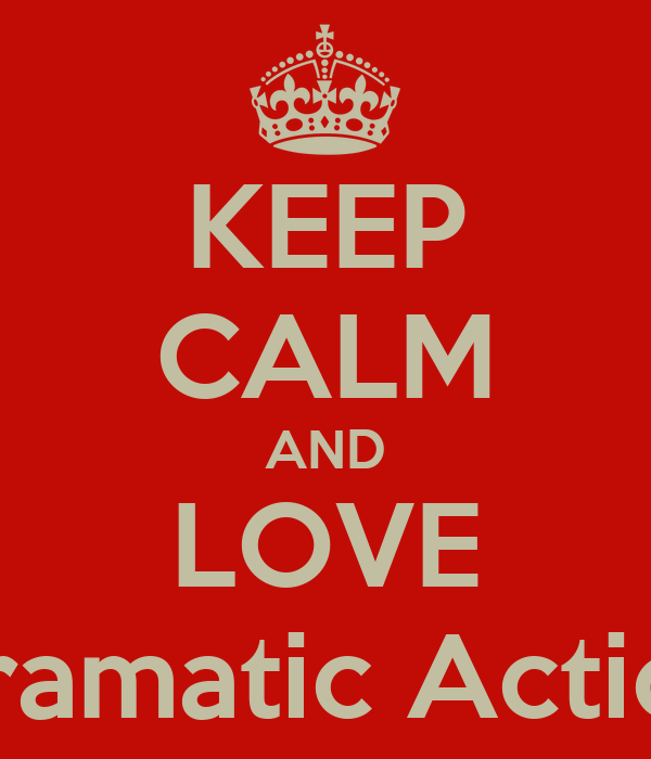KEEP CALM AND LOVE Dramatic Action
