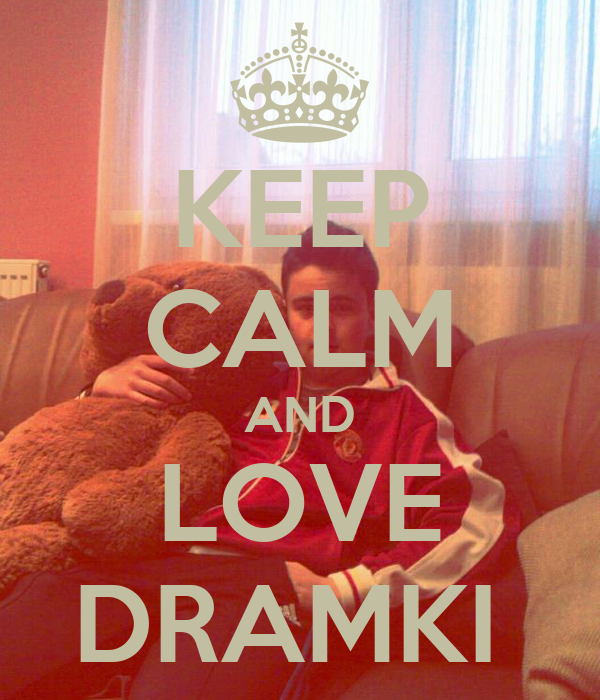 KEEP CALM AND LOVE DRAMKI