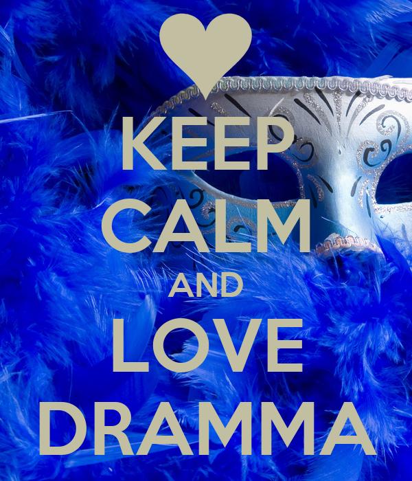 KEEP CALM AND LOVE DRAMMA
