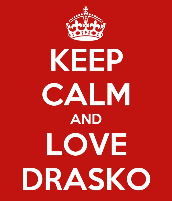 KEEP CALM AND LOVE DRASKO