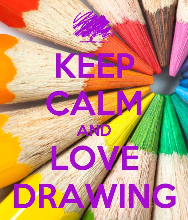 KEEP CALM AND LOVE DRAWING
