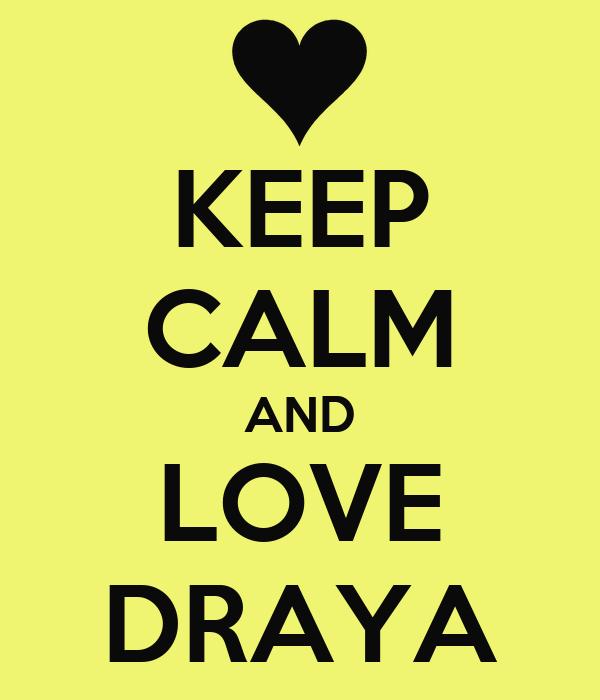 KEEP CALM AND LOVE DRAYA