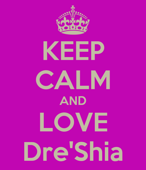 KEEP CALM AND LOVE Dre'Shia