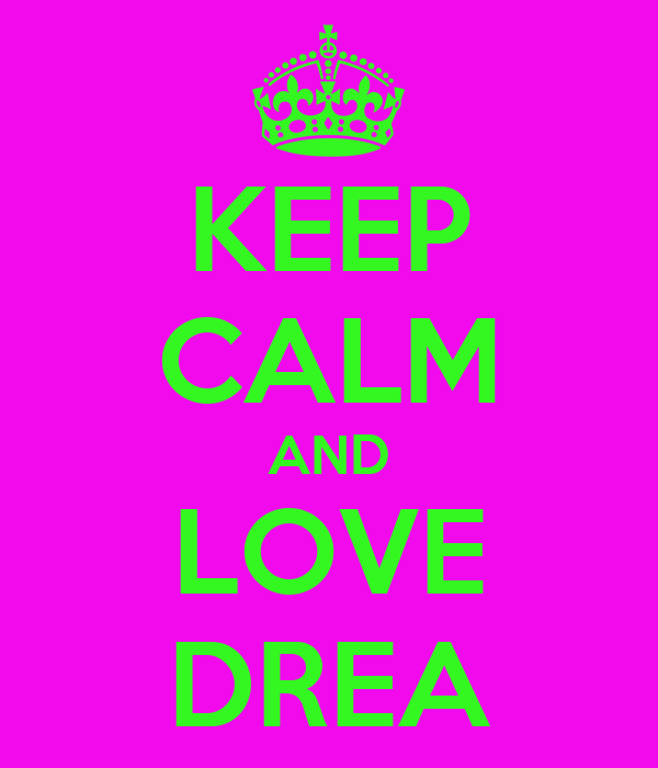 KEEP CALM AND LOVE DREA