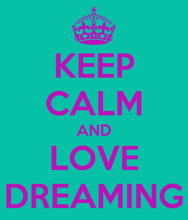 KEEP CALM AND LOVE DREAMING