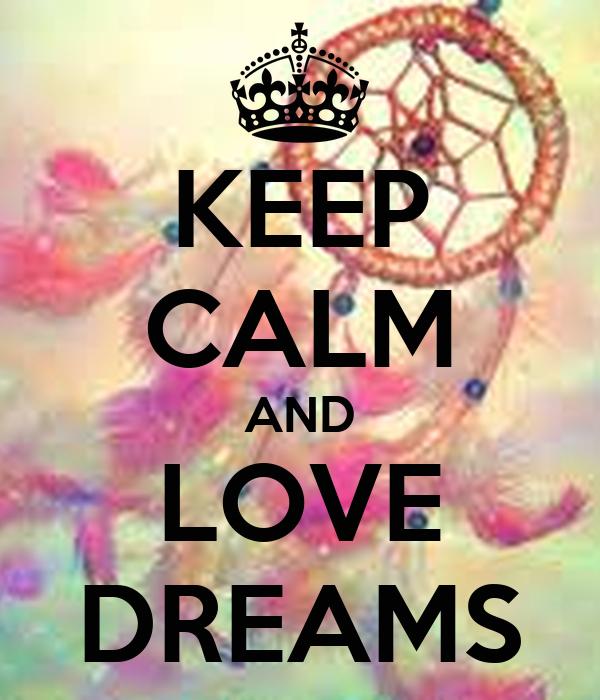 KEEP CALM AND LOVE DREAMS