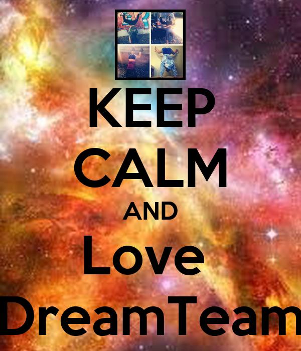 KEEP CALM AND Love  DreamTeam